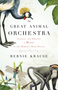 Bernie Krause. Great Animal Orchestra