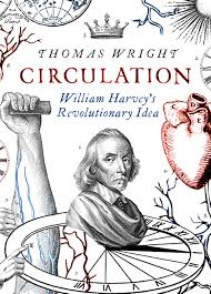 Circulation. William Harvey's Revolutionary Idea af Thomas Wright. Chatto and Windus, 2010
