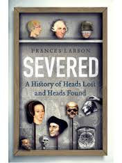 Severed. A History of Heads Lost and Heads Found af Frances Larson. Granta, 2014.